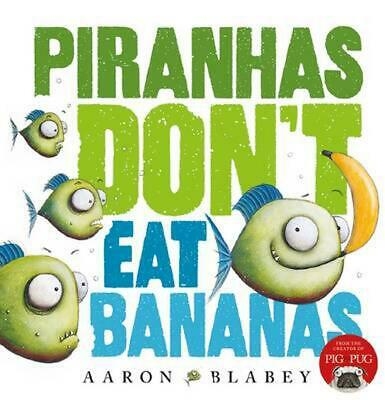 Piranhas Don't Eat Bananas by Aaron Blabey Hardcover Book