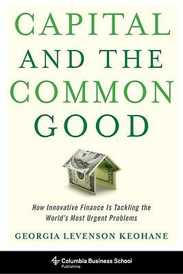 Capital and the Common Good: How Innovative Finance Is Tackling the World's Most