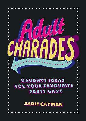 Adult Charades: Naughty Ideas for Your Favourite Party Game by Sadie Cayman Pape