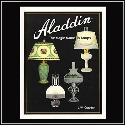 NEW - ALADDIN THE MAGIC NAME IN LAMPS BOOK Latest version J.W. Courter 300 pages