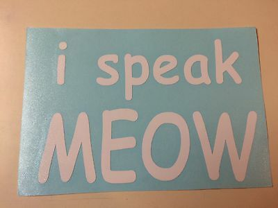 I speak Meow Vinyl Decal In White