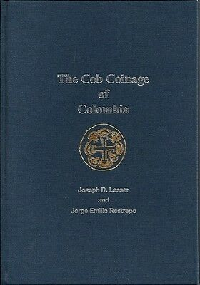 The Cob Coinage of Colombia 1622 - 1756 by Joseph R. Lasser & Jorge Restrepo