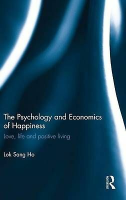 The Psychology and Economics of Happiness: Love, Life and Positive Living by Lok
