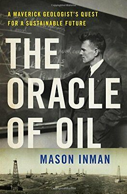 The Oracle of Oil: The Maverick Geologist Who Foresaw the End of Oil-Mason Inman