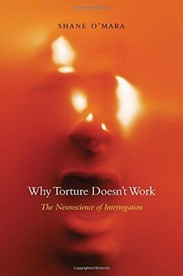 Why Torture Doesn't Work: The Neuroscience of Interrogation-Shane O'Mara