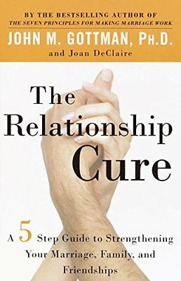 The Relationship Cure: A 5 Step Guide for Building Better Connections with Famil