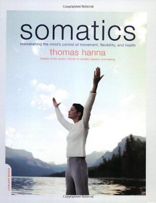 Somatics: Reawakening the Mind's Control of Movement, Flexibility, and Health-Th