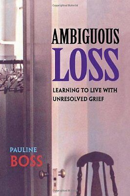 Ambiguous Loss: Learning to Live with Unresolved Grief-Pauline Boss