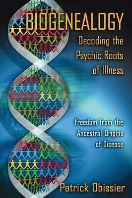 Biogenealogy: Decoding the Psychic Roots of Illness: Freedom from the Ancestral