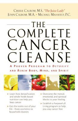 The Complete Cancer Cleanse: A Proven Program to Detoxify and Renew Body, Mind,