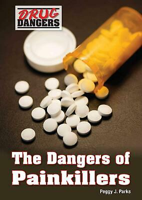 The Dangers of Painkillers by Peggy J. Parks (English) Hardcover Book Free Shipp