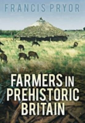 Farmers in Prehistoric Britain by Francis Pryor Paperback Book (English)