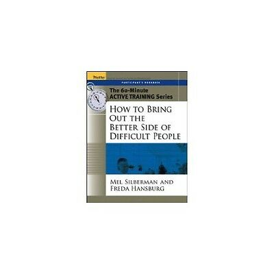 How to Bring Out the Better Side of Difficult People: Participant's Workbook,PB