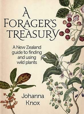 A Forager's Treasury: A New Zealand Guide to Finding and Using Wild Plants by Jo
