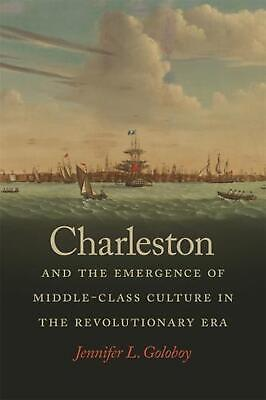 Charleston and the Emergence of Middle-Class Culture in the Revolutionary Era by