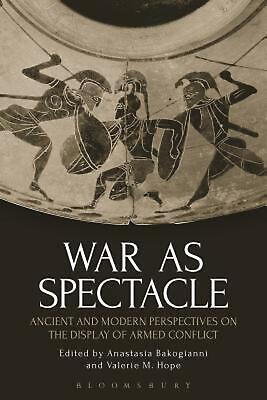 War as Spectacle: Ancient and Modern Perspectives on the Display of Armed Confli