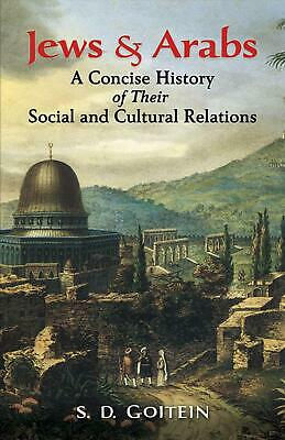 Jews and Arabs: A Concise History of Their Social and Cultural Relations by S.D.