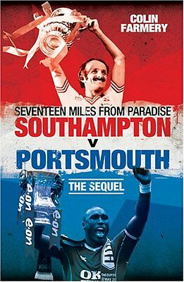 Seventeen Miles from Paradise: Southampton v Portsmouth - The Sequel,HC,Colin F