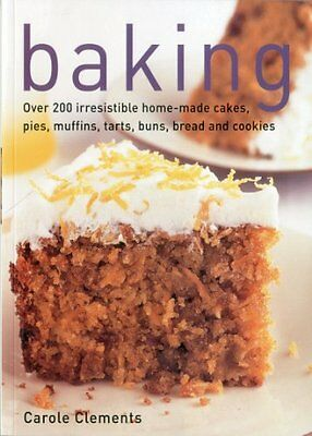 Baking: Over 200 Irresistible Home-made Cakes, Pies, Muffins, Tarts, Buns, Brea
