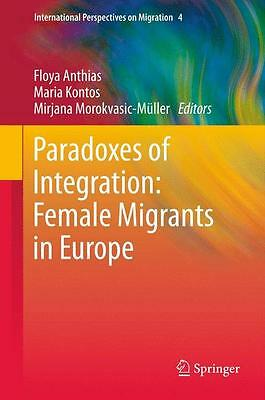 Paradoxes of Integration: Female Migrants in Europe Floya Anthias
