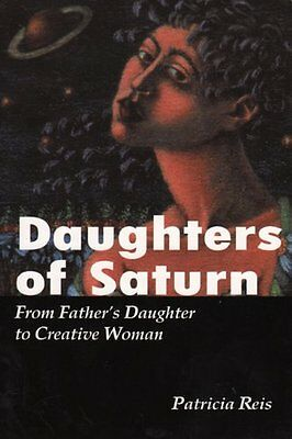 Daughters of Saturn: From Fathers Daughter to Creative Woman,PP,Patricia Reis -