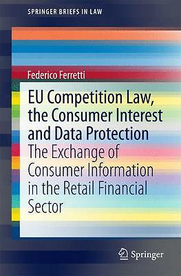 EU Competition Law, the Consumer Interest and Data Protection Federico Ferr ...