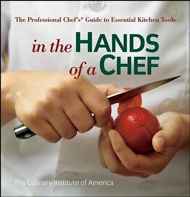 In the Hands of a Chef: The Professional Chefs Guide to Essential Kitchen Tools