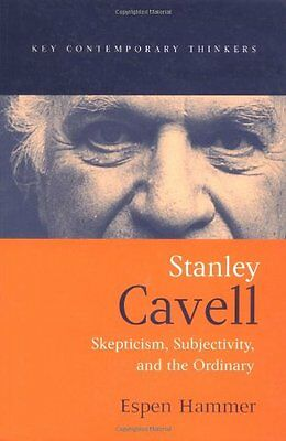 Stanley Cavell: Skepticism, Subjectivity and the Ordinary (Key Contemporary Thi