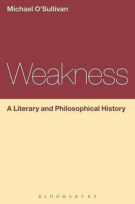 Weakness: A Literary and Philosophical History Michael O'Sullivan