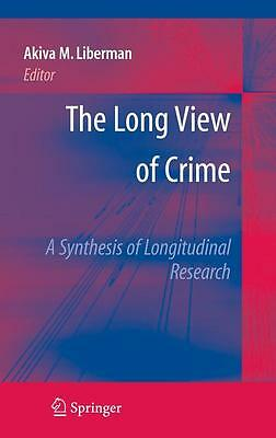 The Long View of Crime: A Synthesis of Longitudinal Research Akiva Liberman