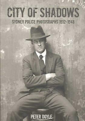 City of Shadows: Sydney Police Photographs 1912-1948 by Peter Doyle (English) Ha