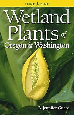 Wetland Plants of Oregon & Washington by B. Jennifer Guard (English) Paperback B