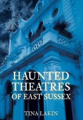 Haunted Theatres of East Sussex by Tina Lakin Paperback Book (English)