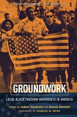 Groundwork: Local Black Freedom Movements in America by Payne, Charles M., Wooda