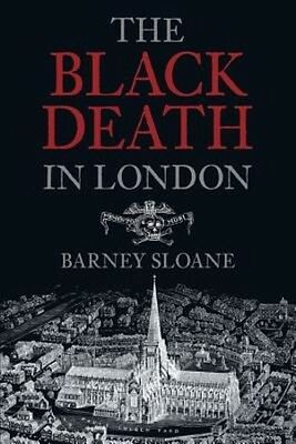 A History of the Black Death in London by Barnie Sloane Paperback Book (English)