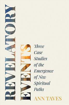 Revelatory Events: Three Case Studies of the Emergence of New Spiritual Paths by