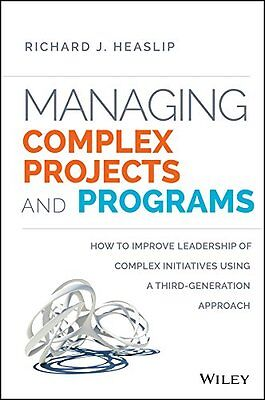 Managing Complex Projects and Programs: How to Improve Leadership of Complex In