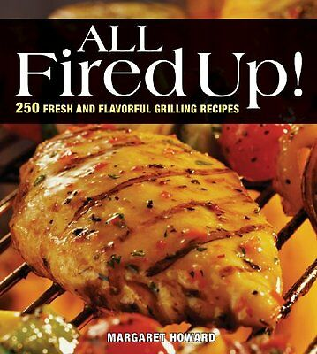 All Fired Up: Outdoor and Indoor Grilling,PB,Margaret Howard - NEW