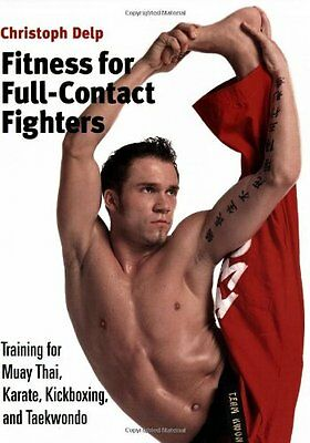 Fitness for Full-contact Fighters: Training for Muay Thai, Kickboxing, Karate a