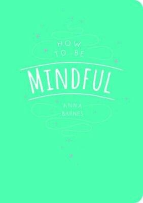 How to be Mindful by Anna Barnes Paperback Book