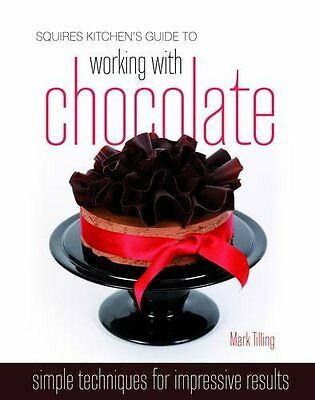 Squires Kitchens Guide to Working with Chocolate: Easy Techniques for Impressiv