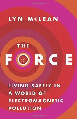 The Force: Living Safely in a World of Electromagnetic Pollution,PB,Lyn McLean