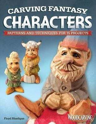 Carving Fantasy Characters: Patterns and Techniques for 15 Projects by Floyd Rha