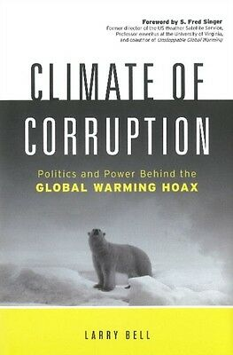 Climate of Corruption: Politics & Power Behind the Global Warming Hoax (Hardcov.