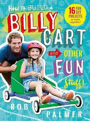 How to Build a Billy Cart and Other Fun Stuff! by Rob Palmer Hardcover Book Free