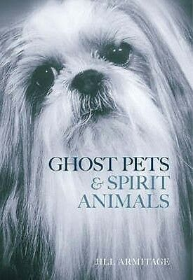 Ghost Pets and Spirit Animals by Jill Armitage Paperback Book
