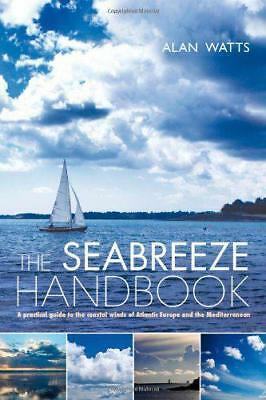 The Seabreeze Handbook: The Marvel of Seabreezes and How to Use Them to Your Adv