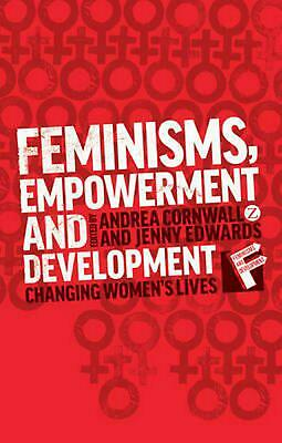 Feminisms, Empowerment and Development: Changing Women's Lives by Andrea Cornwal