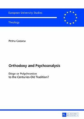Orthodoxy and Psychoanalysis: Dirge or Polychronion to the Centuries-Old Tradit
