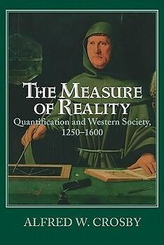 The Measure of Reality: Quantification in Western Europe, 1250 1600 PORTOFREI
